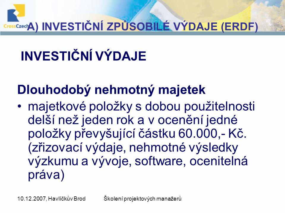 10.12.2007, Havlíčkův BrodŠkolení projektových manažerů INVESTIČNÍ ZPŮSOBILÉ VÝDAJE (ERDF) Materiál a energie –suroviny (základní materiál), – provozní látky, tj.