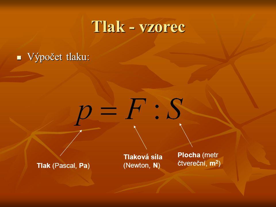 Tlak - opakování  Tlaková síla, která je rozložena na větší ploše vyvolává menší tlak než síla, která je rozložena na menší ploše.  Tlak je tedy pom