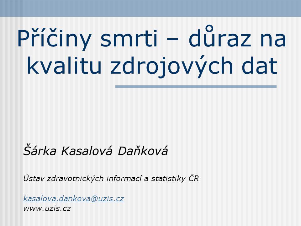 Příčiny smrti – důraz na kvalitu zdrojových dat Šárka Kasalová Daňková Ústav zdravotnických informací a statistiky ČR kasalova.dankova@uzis.cz www.uzis.cz