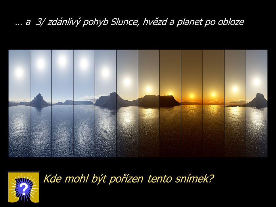… a 3/ zdánlivý pohyb Slunce, hvězd a planet po obloze Kde mohl být pořízen tento snímek?