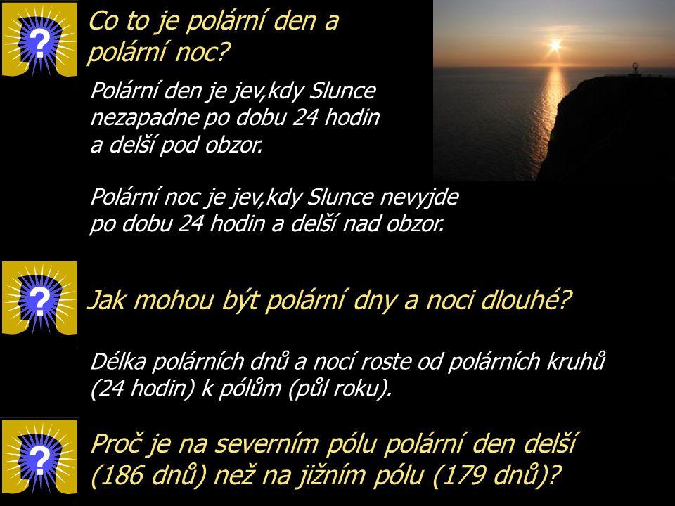 Co to je polární den a polární noc? Jak mohou být polární dny a noci dlouhé? Polární den je jev,kdy Slunce nezapadne po dobu 24 hodin a delší pod obzo
