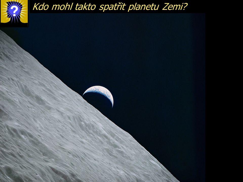 Kdo mohl takto spatřit planetu Zemi?