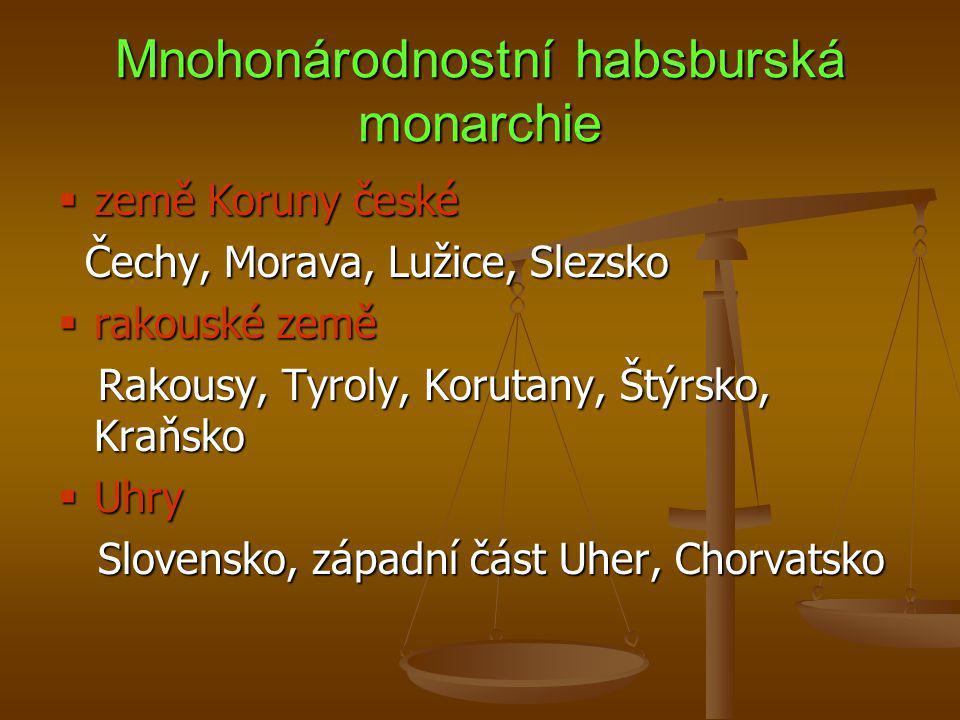 Mnohonárodnostní habsburská monarchie  země Koruny české Čechy, Morava, Lužice, Slezsko Čechy, Morava, Lužice, Slezsko  rakouské země Rakousy, Tyrol
