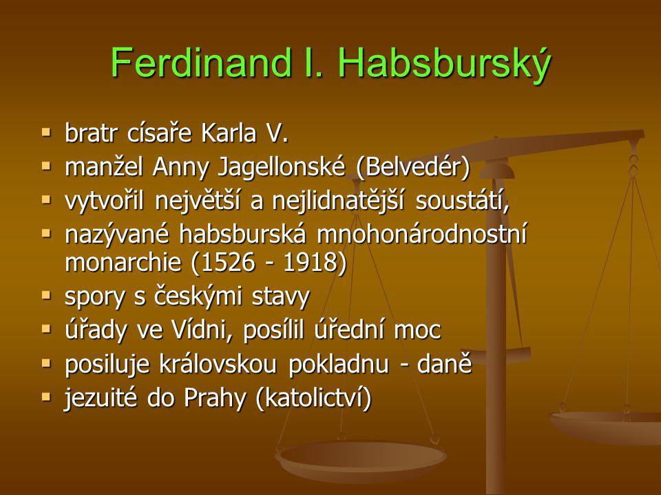 Ferdinand I. Habsburský  bratr císaře Karla V.  manžel Anny Jagellonské (Belvedér)  vytvořil největší a nejlidnatější soustátí,  nazývané habsburs