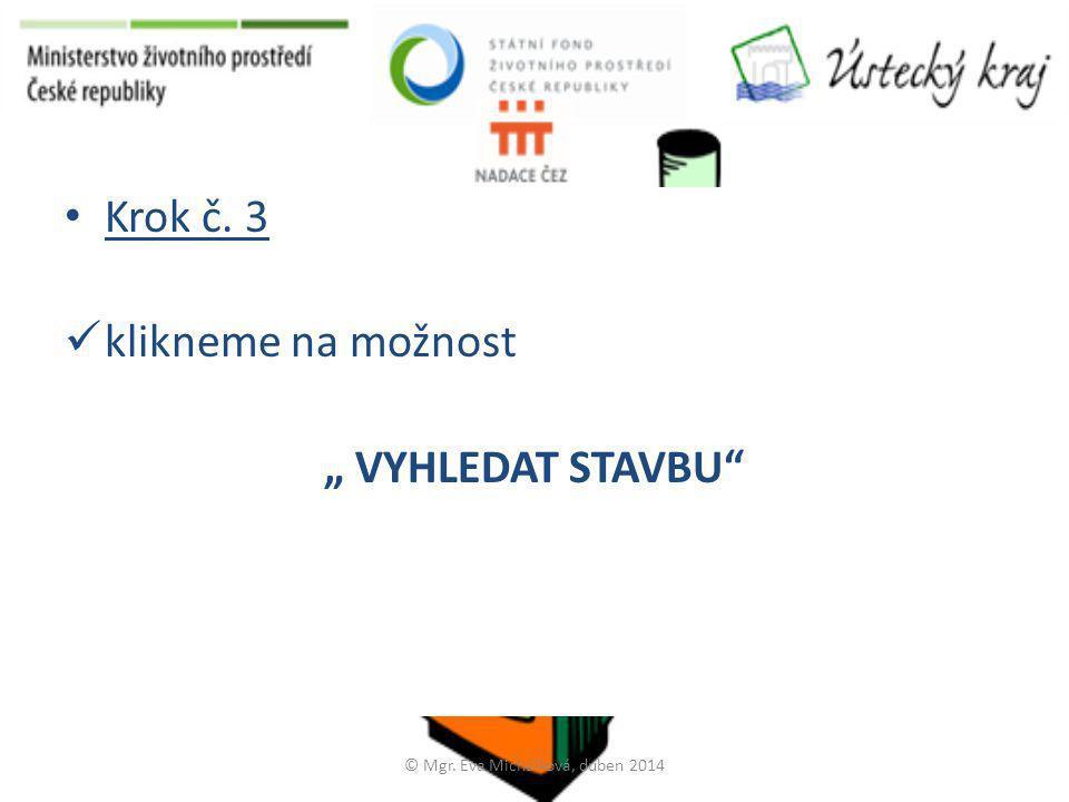 """• Krok č. 3  klikneme na možnost """" VYHLEDAT STAVBU"""" © Mgr. Eva Michálková, duben 2014"""