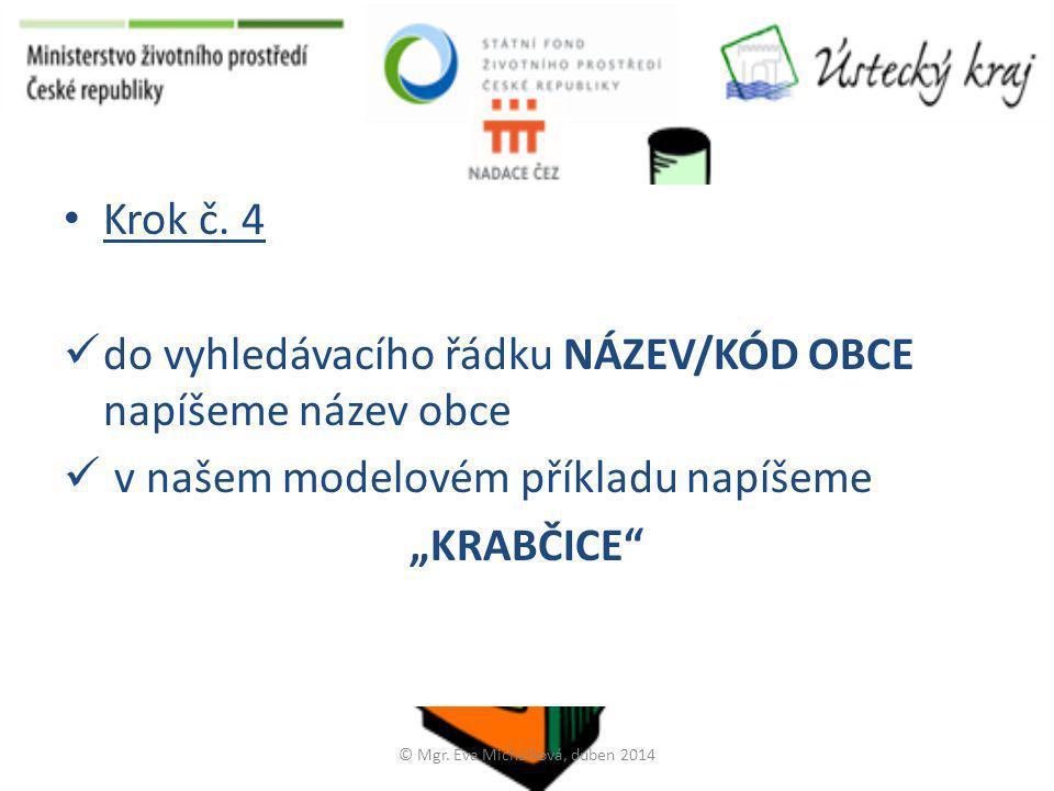 """• Krok č. 4  do vyhledávacího řádku NÁZEV/KÓD OBCE napíšeme název obce  v našem modelovém příkladu napíšeme """"KRABČICE"""" © Mgr. Eva Michálková, duben"""