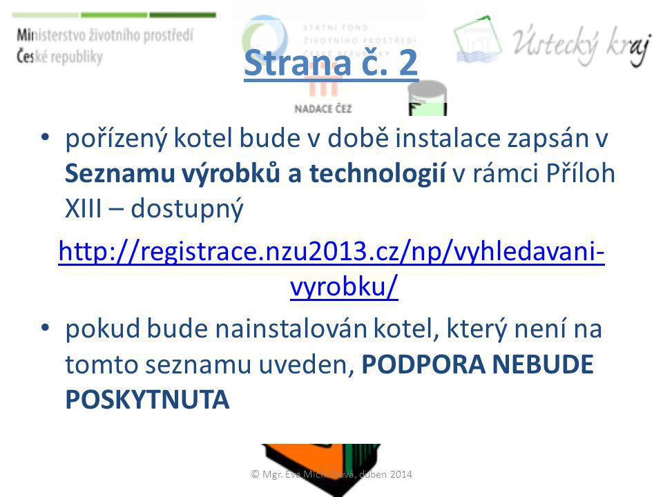 Strana č. 2 • pořízený kotel bude v době instalace zapsán v Seznamu výrobků a technologií v rámci Příloh XIII – dostupný http://registrace.nzu2013.cz/