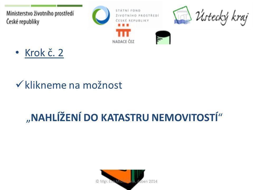 """• Krok č. 2  klikneme na možnost """"NAHLÍŽENÍ DO KATASTRU NEMOVITOSTÍ"""" © Mgr. Eva Michálková, duben 2014"""