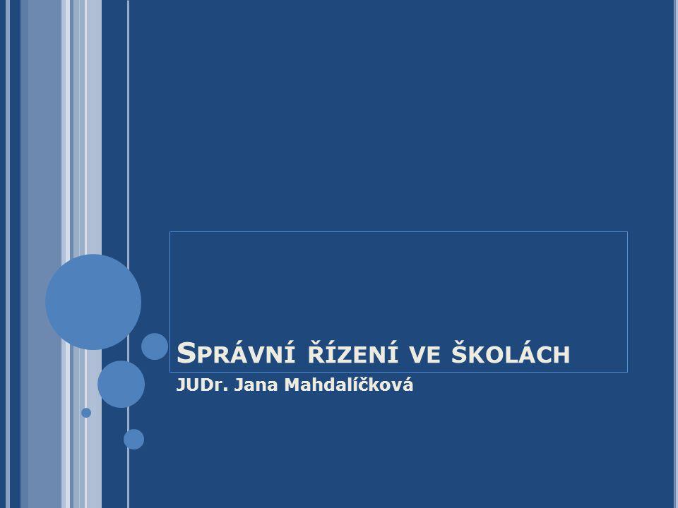 S PRÁVNÍ ŘÍZENÍ VE ŠKOLÁCH JUDr. Jana Mahdalíčková