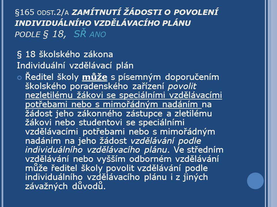 §165 ODST.2/ A ZAMÍTNUTÍ ŽÁDOSTI O POVOLENÍ INDIVIDUÁLNÍHO VZDĚLÁVACÍHO PLÁNU PODLE § 18, SŘ ANO § 18 školského zákona Individuální vzdělávací plán Ře