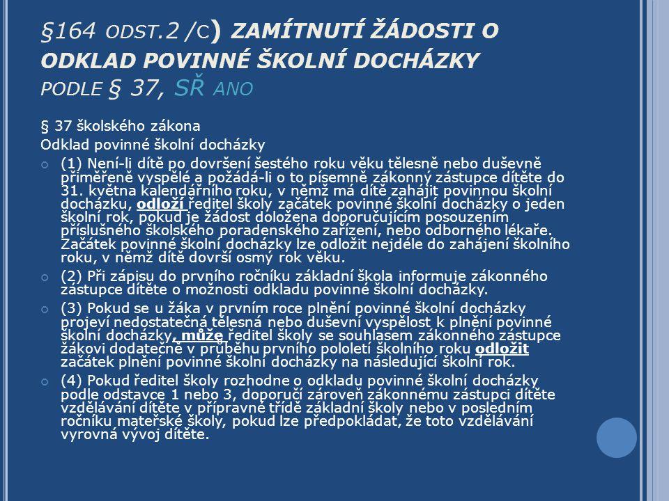§164 ODST.2 / C ) ZAMÍTNUTÍ ŽÁDOSTI O ODKLAD POVINNÉ ŠKOLNÍ DOCHÁZKY PODLE § 37, SŘ ANO § 37 školského zákona Odklad povinné školní docházky (1) Není-
