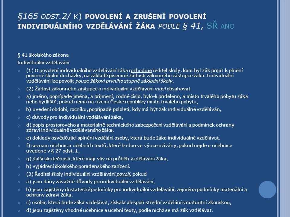 §165 ODST.2/ K ) POVOLENÍ A ZRUŠENÍ POVOLENÍ INDIVIDUÁLNÍHO VZDĚLÁVÁNÍ ŽÁKA PODLE § 41, SŘ ANO § 41 školského zákona Individuální vzdělávání (1) O pov