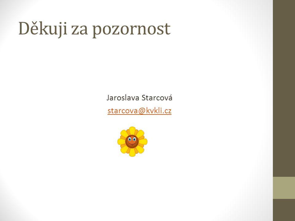 Děkuji za pozornost Jaroslava Starcová starcova@kvkli.cz