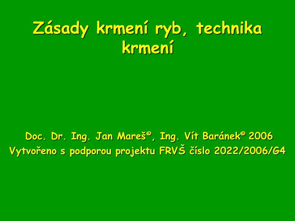 Zásady krmení ryb, technika krmení Doc. Dr. Ing. Jan Mareš ©, Ing. Vít Baránek © 2006 Vytvořeno s podporou projektu FRVŠ číslo 2022/2006/G4