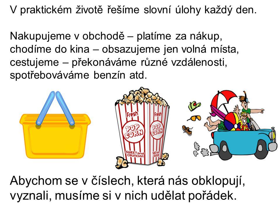 V praktickém životě řešíme slovní úlohy každý den. Nakupujeme v obchodě – platíme za nákup, chodíme do kina – obsazujeme jen volná místa, cestujeme –