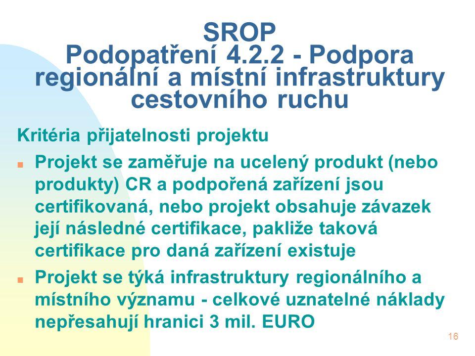 16 SROP Podopatření 4.2.2 - Podpora regionální a místní infrastruktury cestovního ruchu Kritéria přijatelnosti projektu n Projekt se zaměřuje na ucele