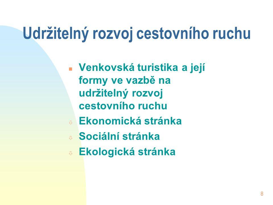 8 Udržitelný rozvoj cestovního ruchu n Venkovská turistika a její formy ve vazbě na udržitelný rozvoj cestovního ruchu ò Ekonomická stránka ò Sociální