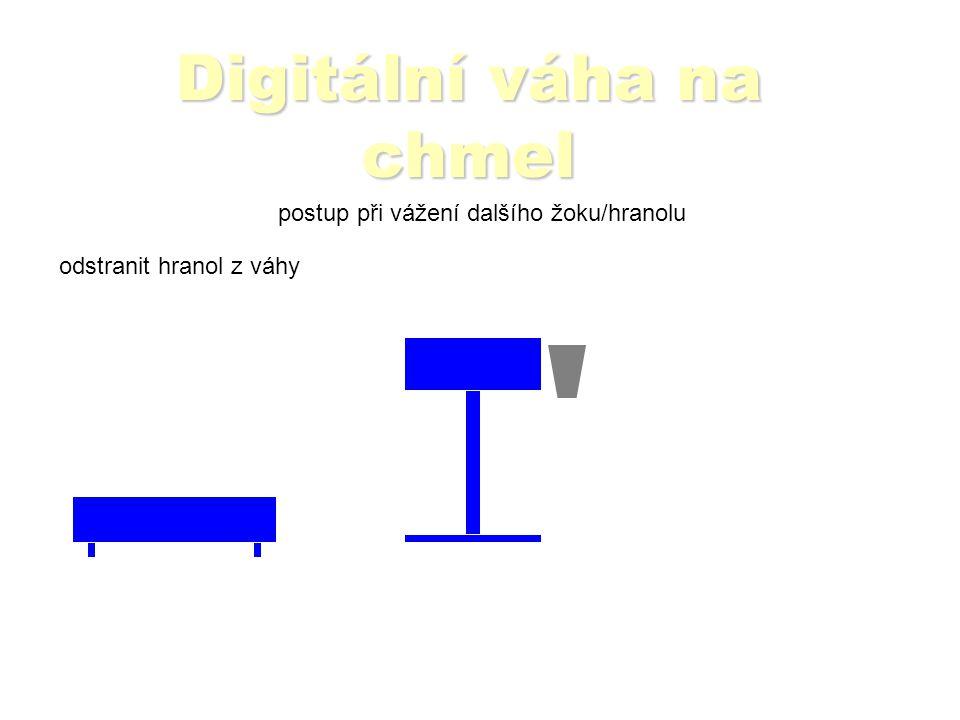 Digitální váha na chmel postup při vážení dalšího žoku/hranolu odstranit hranol z váhy