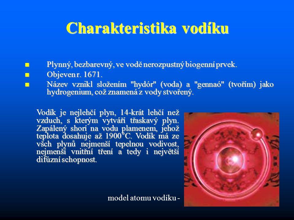 Charakteristika vodíku  Plynný, bezbarevný, ve vodě nerozpustný biogenní prvek.
