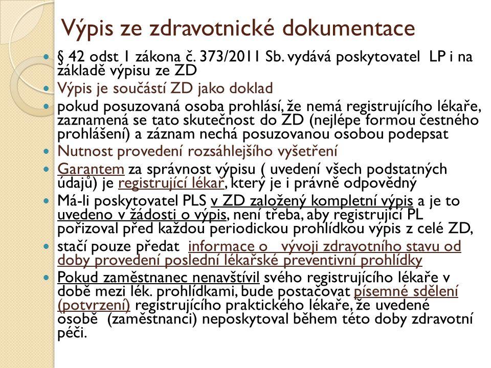 Výpis ze zdravotnické dokumentace  § 42 odst 1 zákona č. 373/2011 Sb. vydává poskytovatel LP i na základě výpisu ze ZD  Výpis je součástí ZD jako do