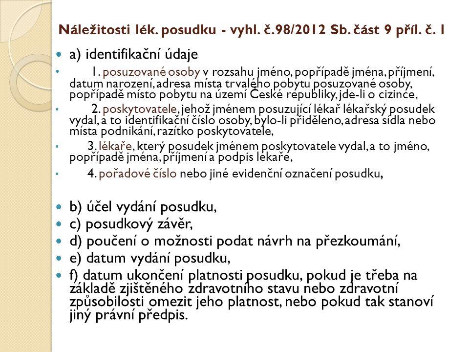 Náležitosti lék. posudku - vyhl. č.98/2012 Sb. část 9 příl. č. 1  a) identifikační údaje • 1. posuzované osoby v rozsahu jméno, popřípadě jména, příj
