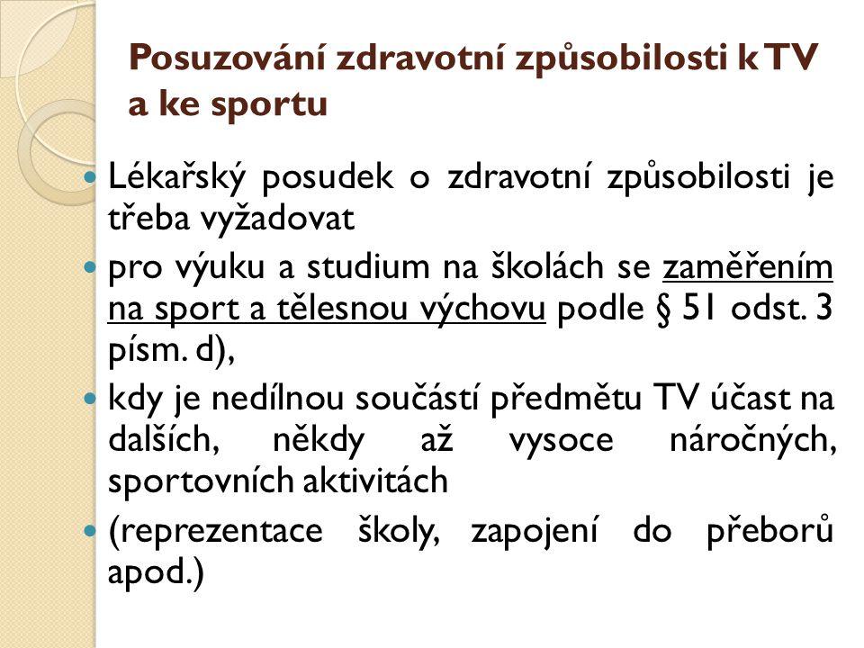 Posuzování zdravotní způsobilosti k TV a ke sportu  Lékařský posudek o zdravotní způsobilosti je třeba vyžadovat  pro výuku a studium na školách se