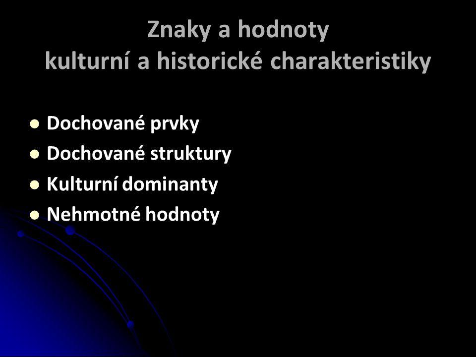 Znaky a hodnoty kulturní a historické charakteristiky  Dochované prvky  Dochované struktury  Kulturní dominanty  Nehmotné hodnoty