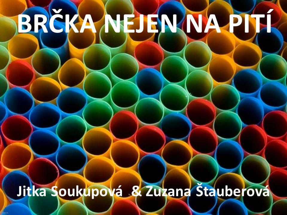 BRČKA NEJEN NA PITÍ Jitka Soukupová & Zuzana Štauberová