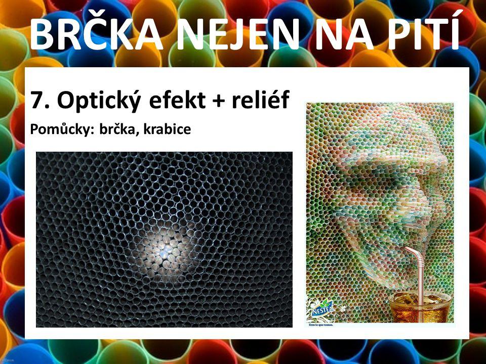 BRČKA NEJEN NA PITÍ 7. Optický efekt + reliéf Pomůcky: brčka, krabice