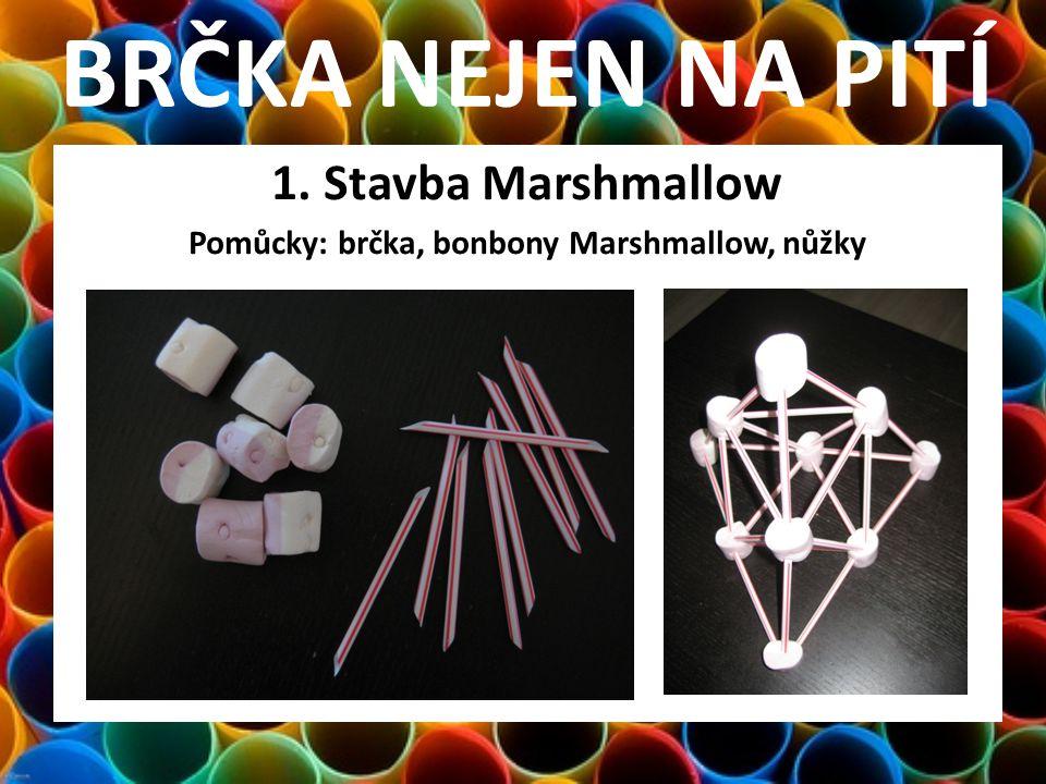 BRČKA NEJEN NA PITÍ 1. Stavba Marshmallow Pomůcky: brčka, bonbony Marshmallow, nůžky