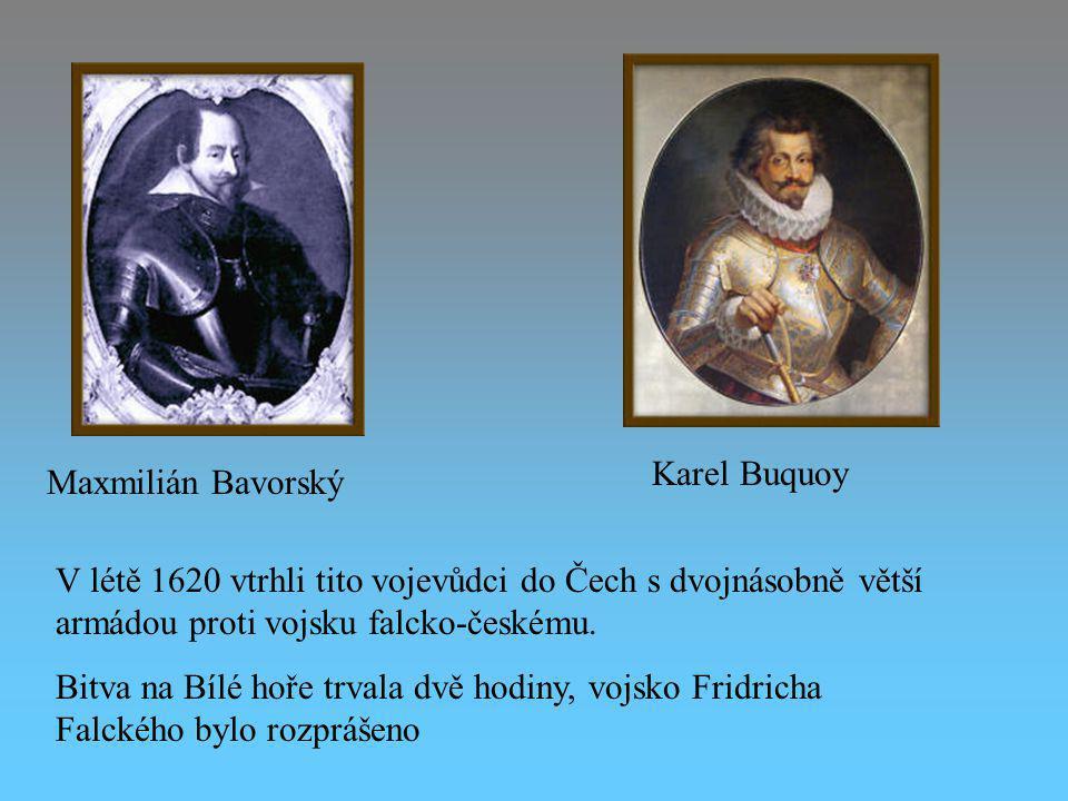 Maxmilián Bavorský Karel Buquoy V létě 1620 vtrhli tito vojevůdci do Čech s dvojnásobně větší armádou proti vojsku falcko-českému.