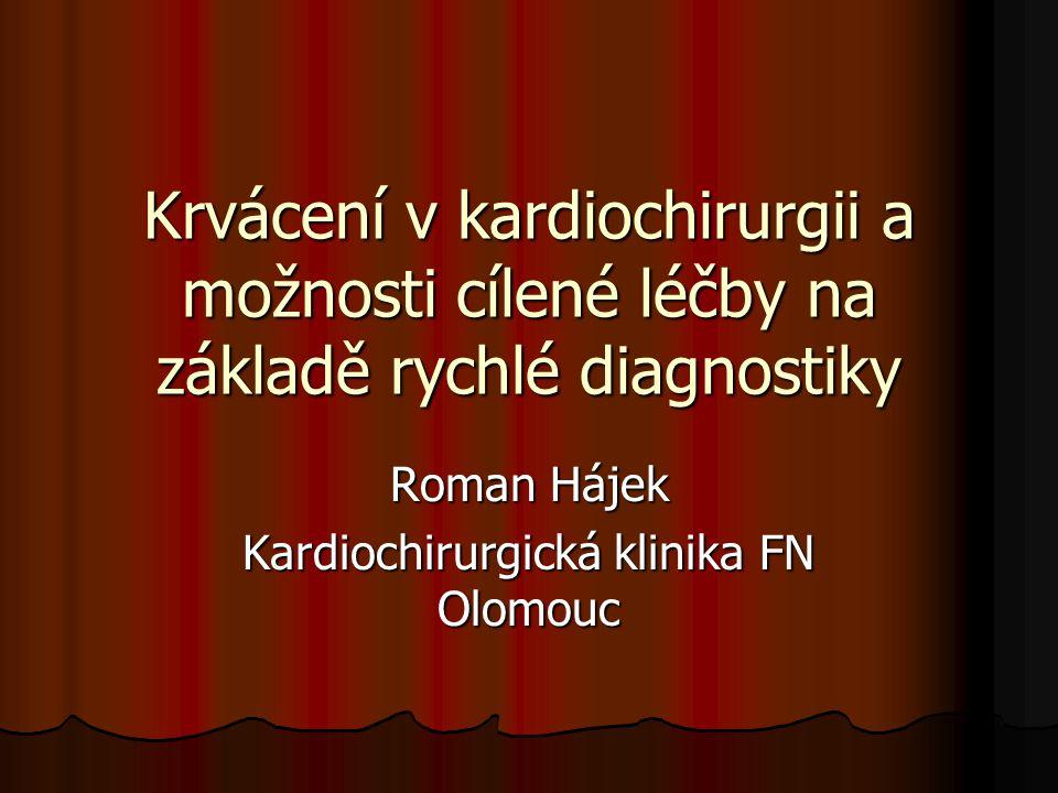 Krvácení v kardiochirurgii a možnosti cílené léčby na základě rychlé diagnostiky Roman Hájek Kardiochirurgická klinika FN Olomouc