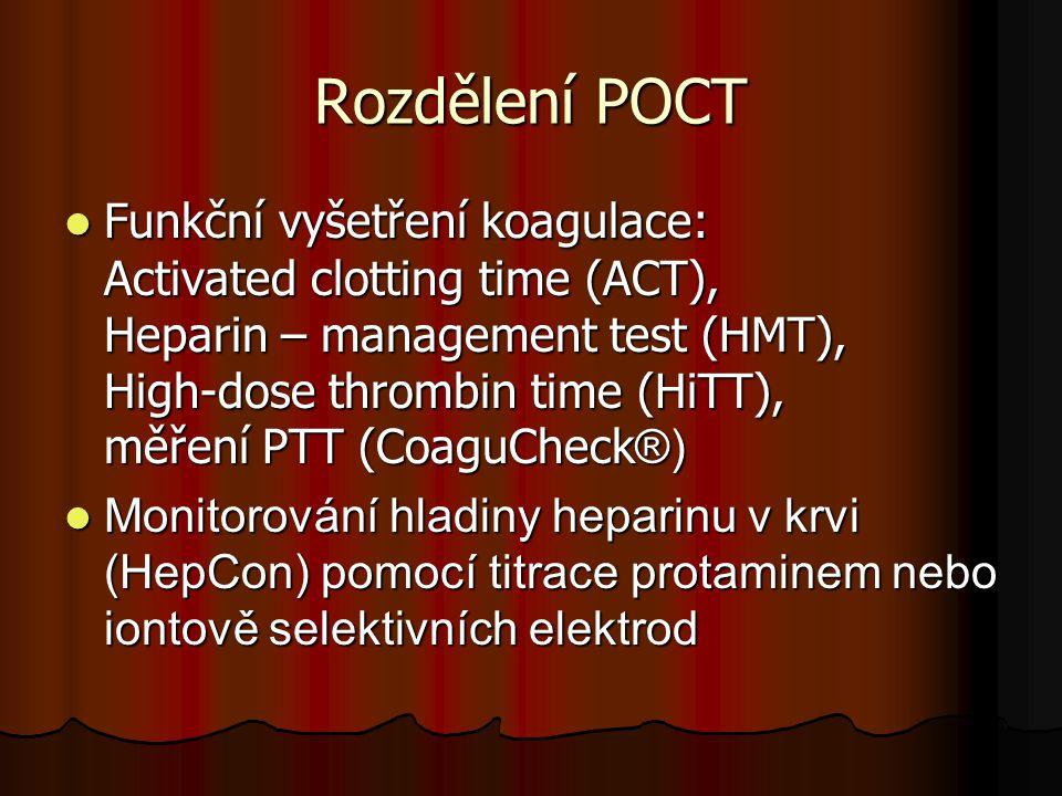 Rozdělení POCT  Funkční vyšetření koagulace: Activated clotting time (ACT), Heparin – management test (HMT), High-dose thrombin time (HiTT), měření P