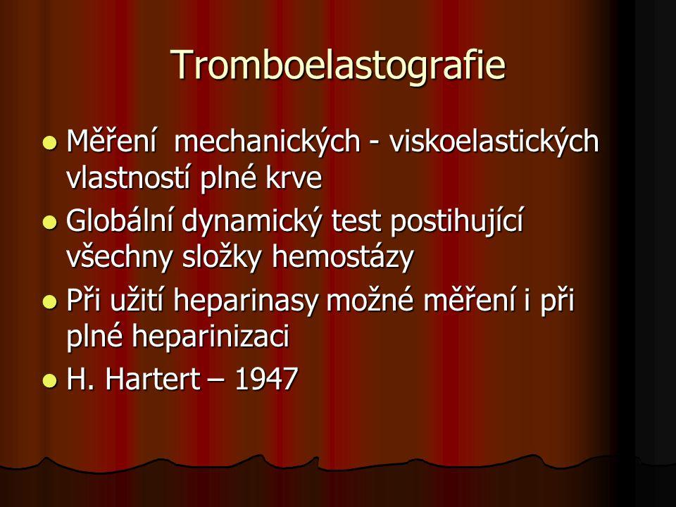 Tromboelastografie  Měření mechanických - viskoelastických vlastností plné krve  Globální dynamický test postihující všechny složky hemostázy  Při