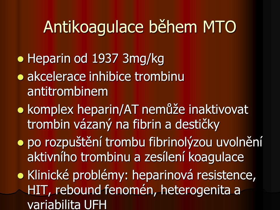 Antikoagulace během MTO  Heparin od 1937 3mg/kg  akcelerace inhibice trombinu antitrombinem  komplex heparin/AT nemůže inaktivovat trombin vázaný n