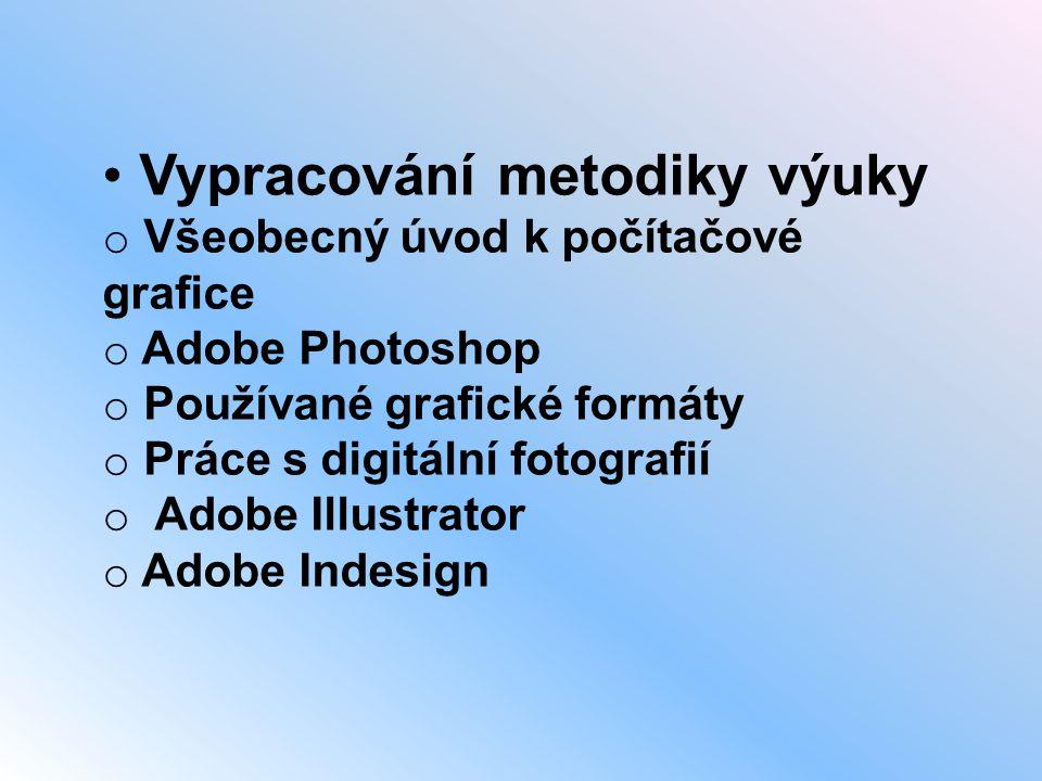 • Vypracování metodiky výuky o Všeobecný úvod k počítačové grafice o Adobe Photoshop o Používané grafické formáty o Práce s digitální fotografií o Ado