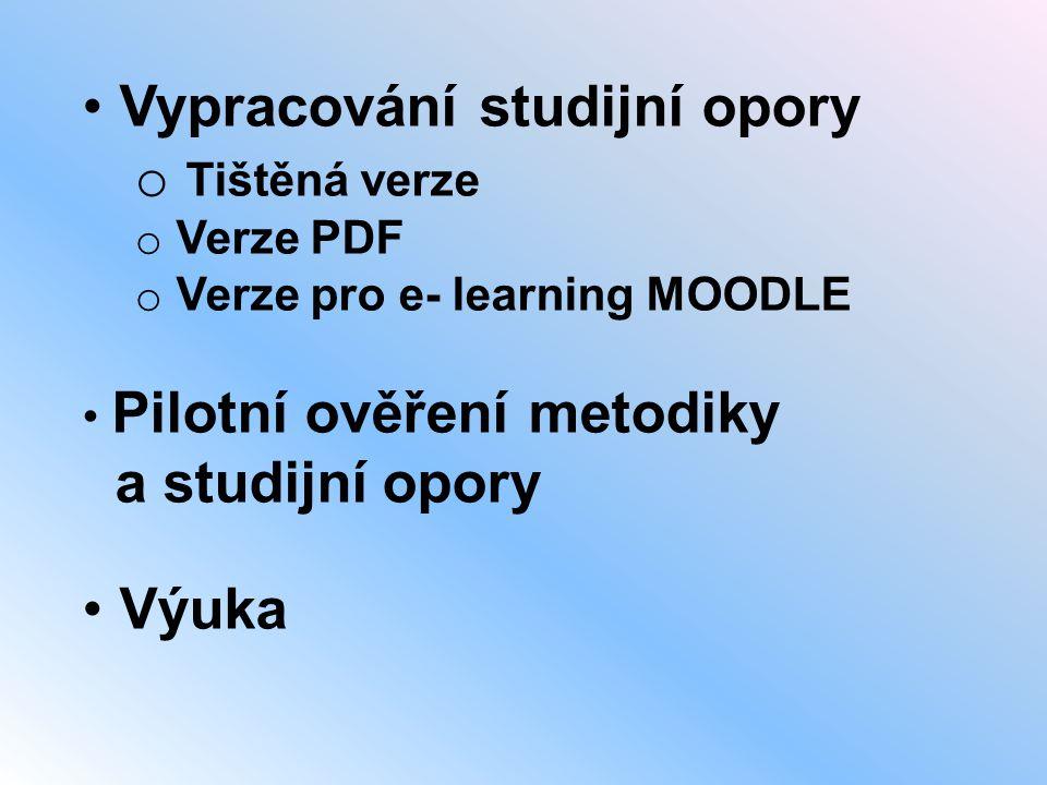 • Vypracování studijní opory o Tištěná verze o Verze PDF o Verze pro e- learning MOODLE • Pilotní ověření metodiky a studijní opory • Výuka