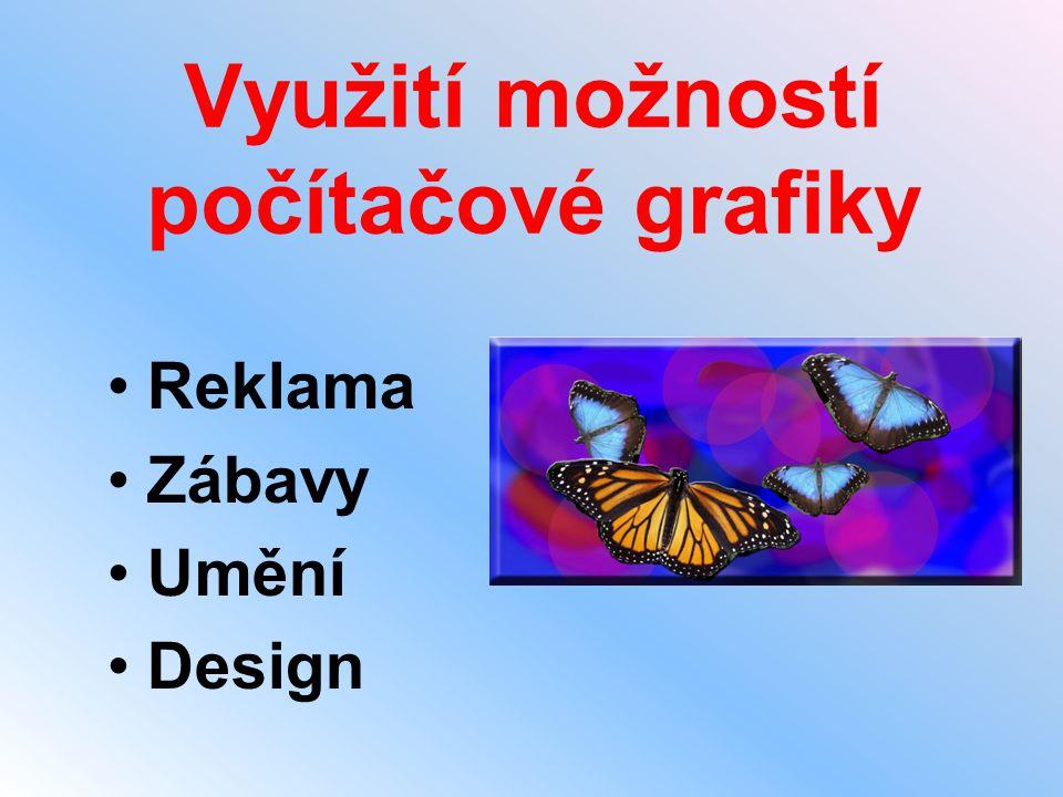 Využití možností počítačové grafiky •Reklama •Zábavy •Umění •Design
