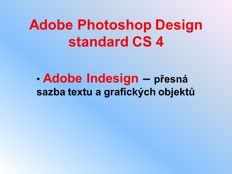 Adobe Photoshop Design standard CS 4 • Adobe Indesign – přesná sazba textu a grafických objektů