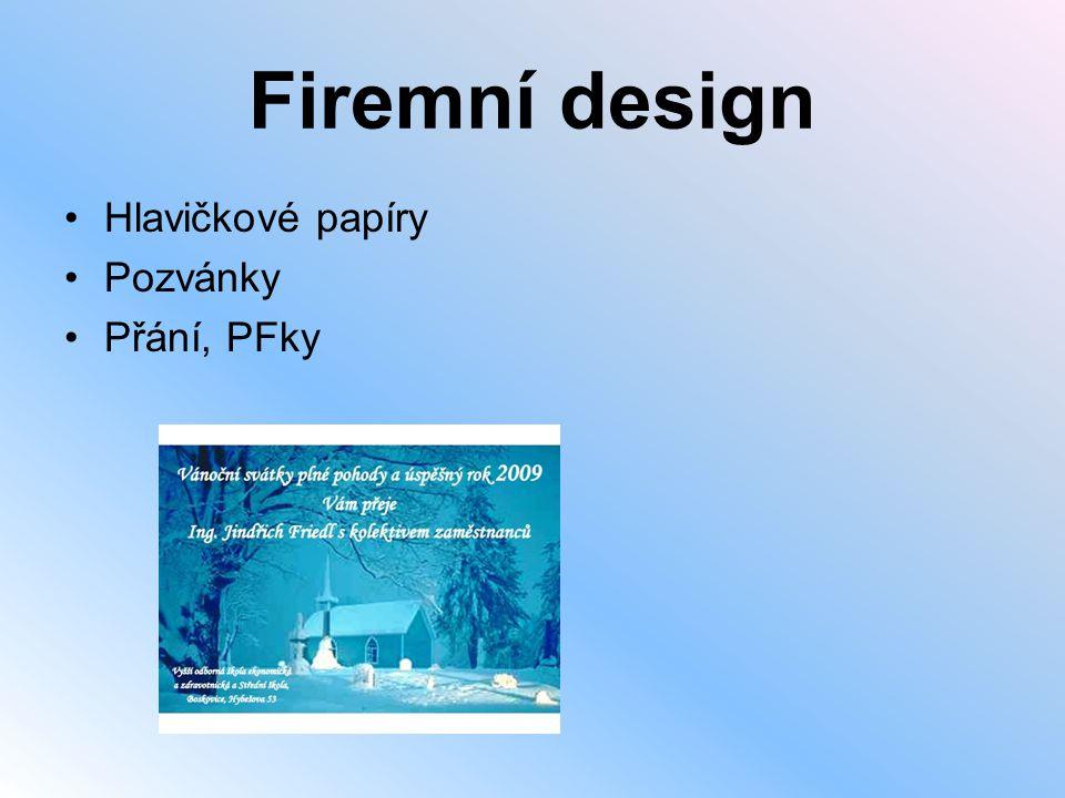 Firemní design •Hlavičkové papíry •Pozvánky •Přání, PFky