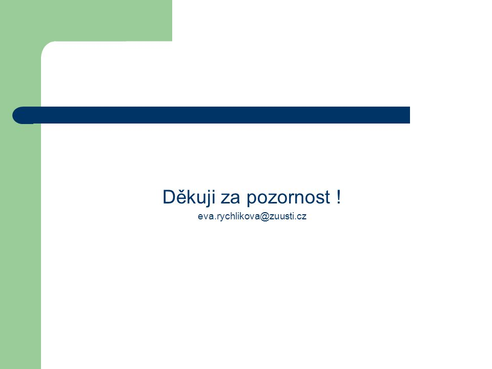 Děkuji za pozornost ! eva.rychlikova@zuusti.cz