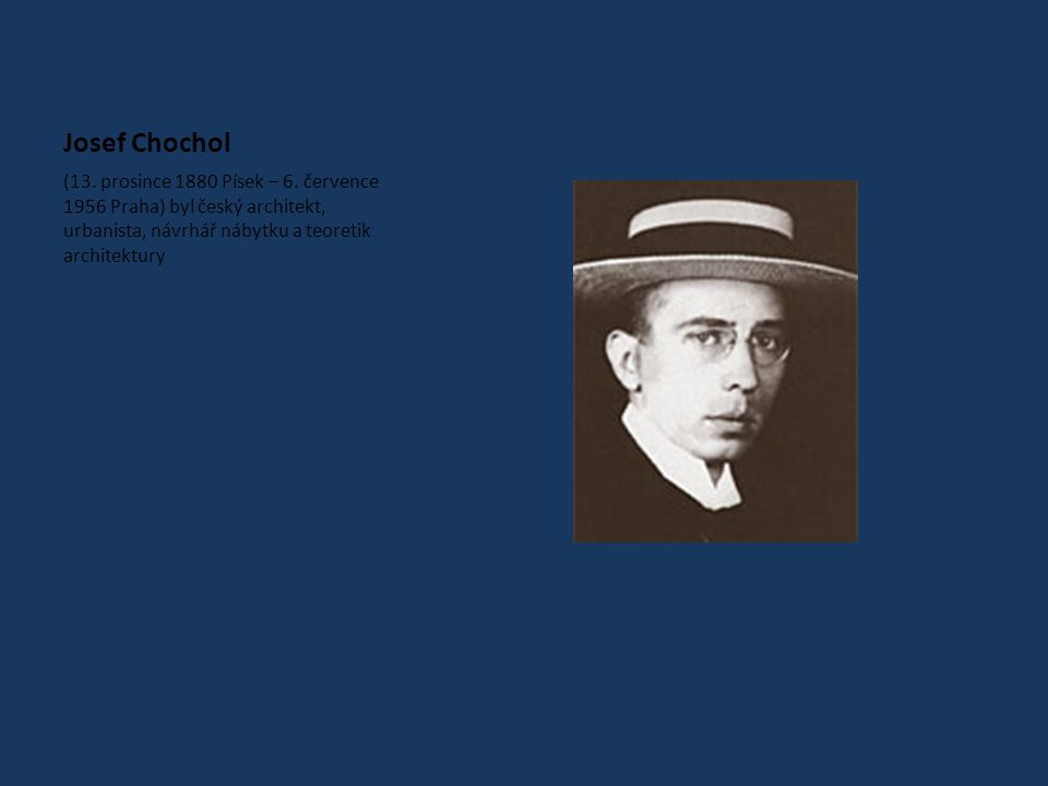 Josef Chochol (13.prosince 1880 Písek – 6.