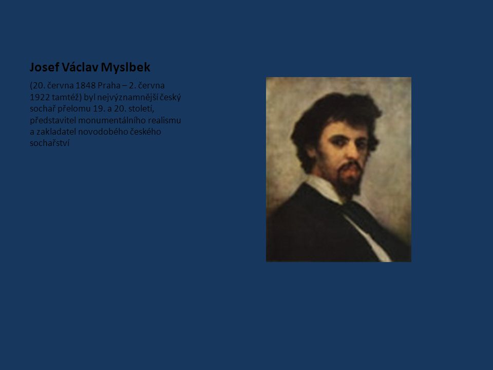 Josef Václav Myslbek (20.června 1848 Praha – 2.