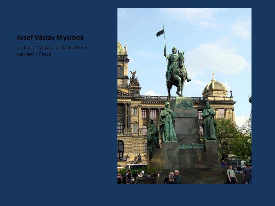 Josef Václav Myslbek socha sv. Václava na Václavském náměstí v Praze