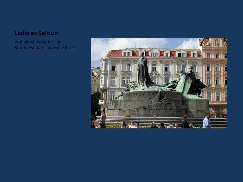 Ladislav Šaloun pomník M. Jana Husa na Staroměstském náměstí v Praze
