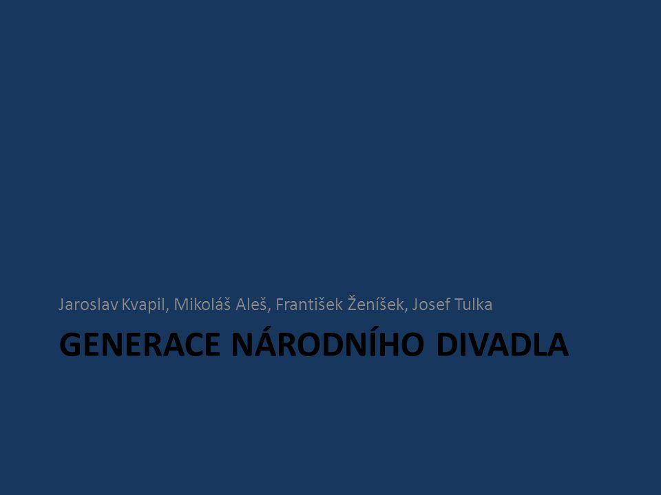 GENERACE NÁRODNÍHO DIVADLA Jaroslav Kvapil, Mikoláš Aleš, František Ženíšek, Josef Tulka
