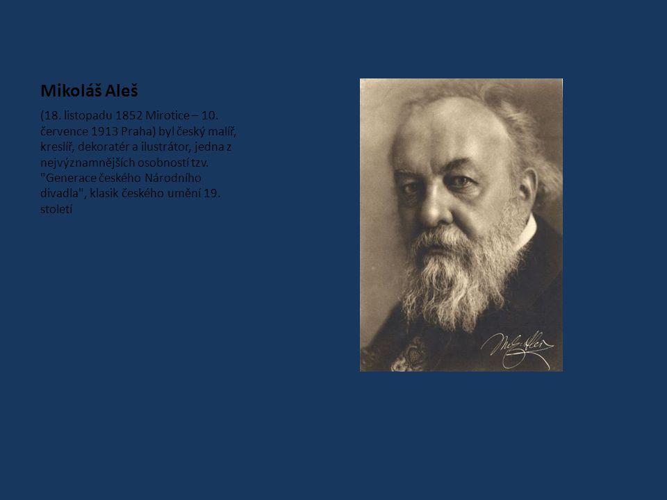 Mikoláš Aleš (18.listopadu 1852 Mirotice – 10.