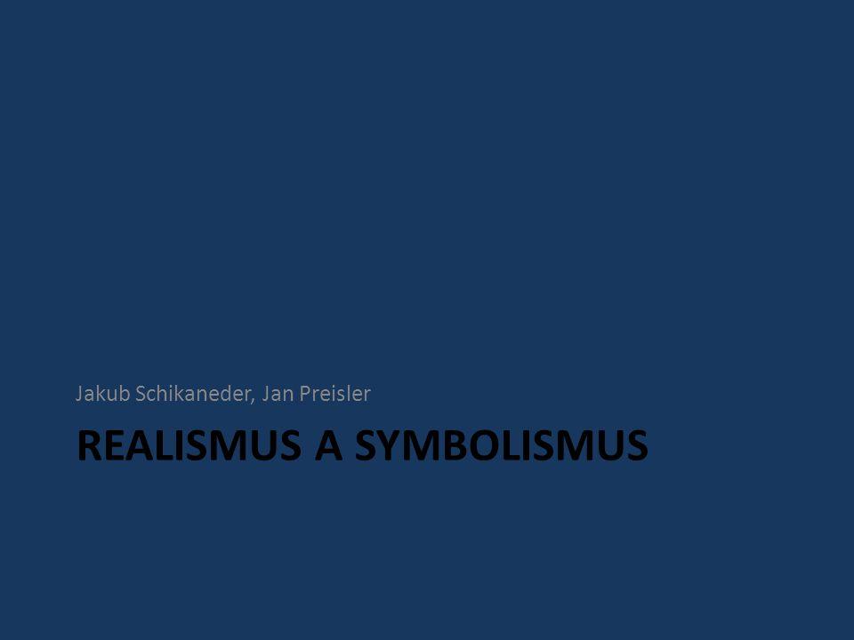 REALISMUS A SYMBOLISMUS Jakub Schikaneder, Jan Preisler