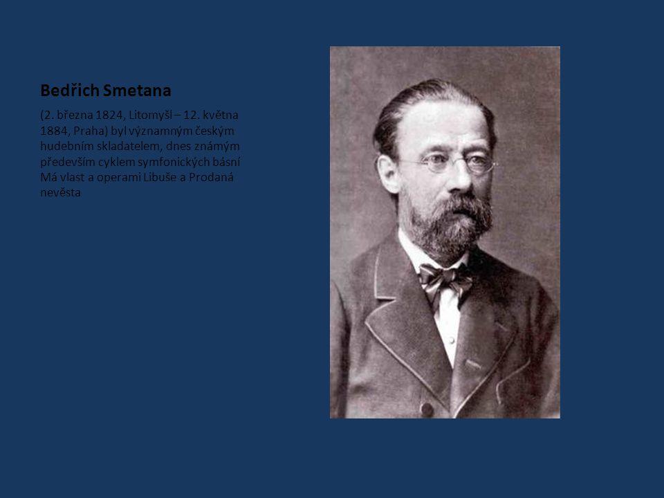 Bedřich Smetana (2.března 1824, Litomyšl – 12.
