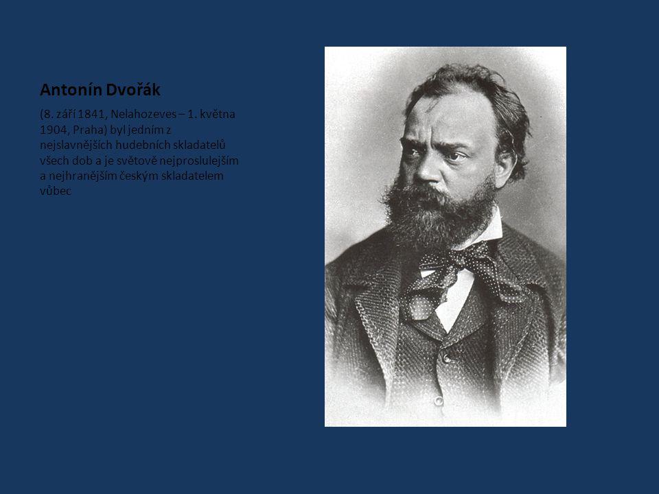 Antonín Dvořák (8.září 1841, Nelahozeves – 1.